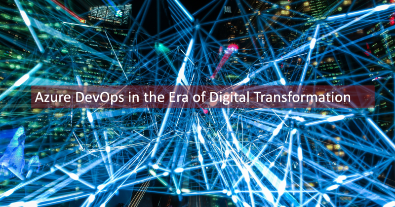 Azure DevOps in the Era of Digital Transformation – Abhijit's Blog